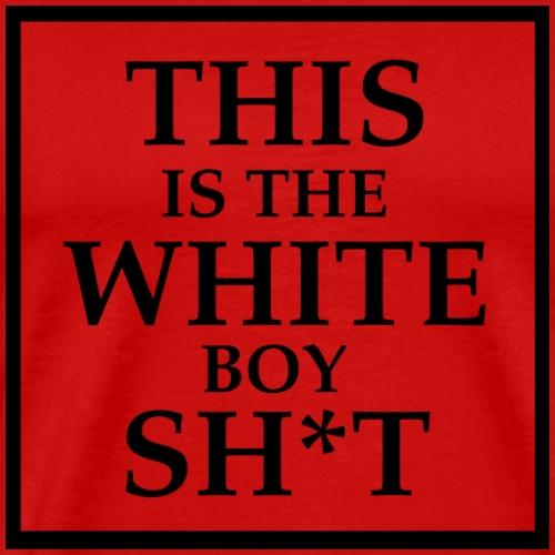 white boy shit - Männer Premium T-Shirt
