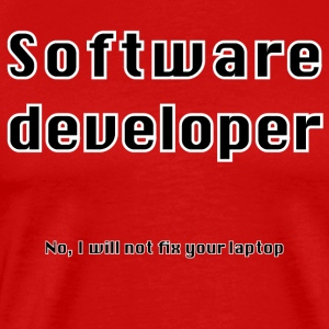 Software developer will not fix your laptop - Men's Premium T-Shirt