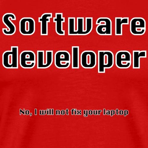 Software developer will not fix your laptop - Men's Premium T-Shirt