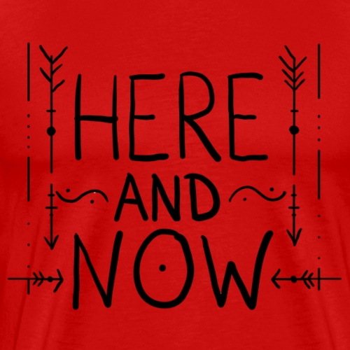 here and now - Männer Premium T-Shirt