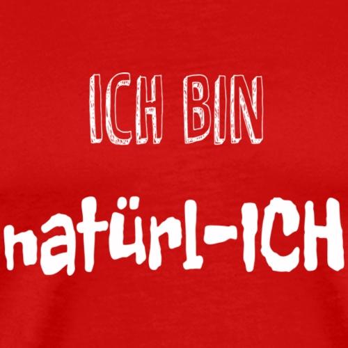 Ich bin natürl-ICH (weiss) - Männer Premium T-Shirt