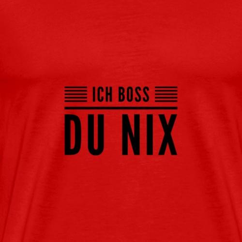Ich BOSS du NIX - Männer Premium T-Shirt