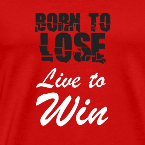 Born to lose live to win - Männer Premium T-Shirt