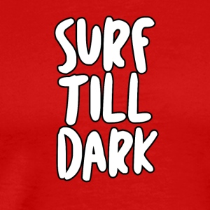 SURF TILL DARK - Men's Premium T-Shirt