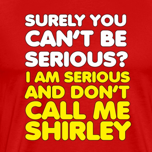 Surely you can't be serious? - Men's Premium T-Shirt