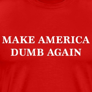 Make America Dumb Again - Männer Premium T-Shirt
