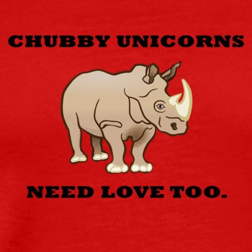 chubby unicorns need love too. - Men's Premium T-Shirt