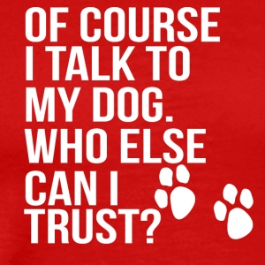 of couse i talk to my dog - Männer Premium T-Shirt
