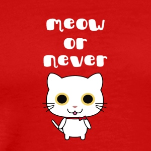 meow or never - Männer Premium T-Shirt