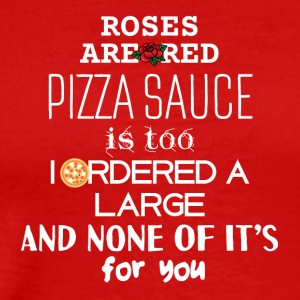 Roses are red pizza sauce - Men's Premium T-Shirt