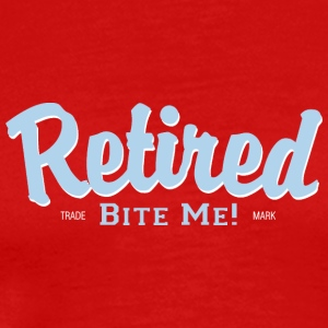 Retired Bite Me! - T-shirt Premium Homme