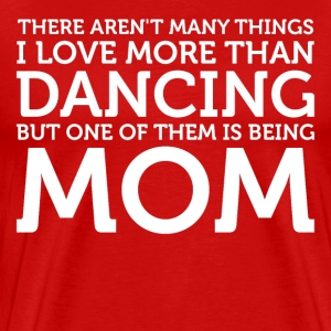 There aren t many things I love more than dancing - Men's Premium T-Shirt