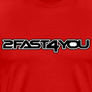 2Fast4You - T-shirt Premium Homme