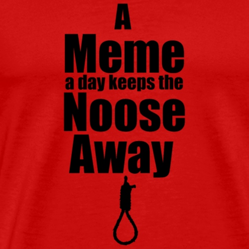 A Meme A Day Keeps the Noose Away - Men's Premium T-Shirt