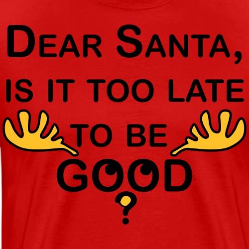 16 Dear Santa, is it too late to be GOOD? - Männer Premium T-Shirt