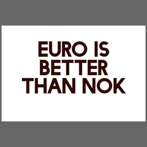 Euro is better than NOK - Premium T-skjorte for menn
