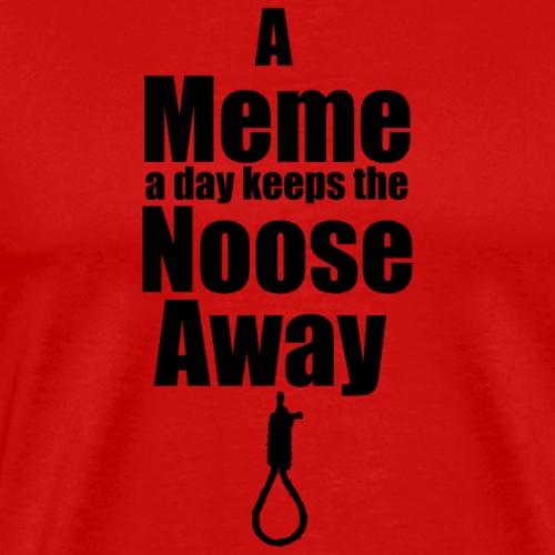 A Meme A Day Keeps the Noose Away - Men's Premium T-Shirt
