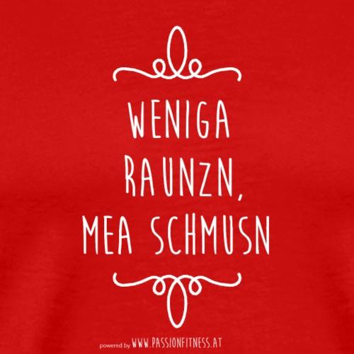 WENIGA_RAUNZN-_MEA_SCHMUSN - Männer Premium T-Shirt