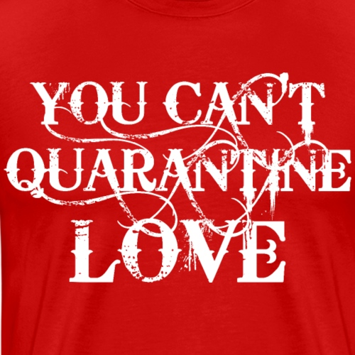 31 You Can't Quarantine Love Liebe Spruch - Männer Premium T-Shirt