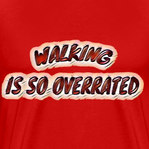 Walking is so overrates 11 - Mannen Premium T-shirt
