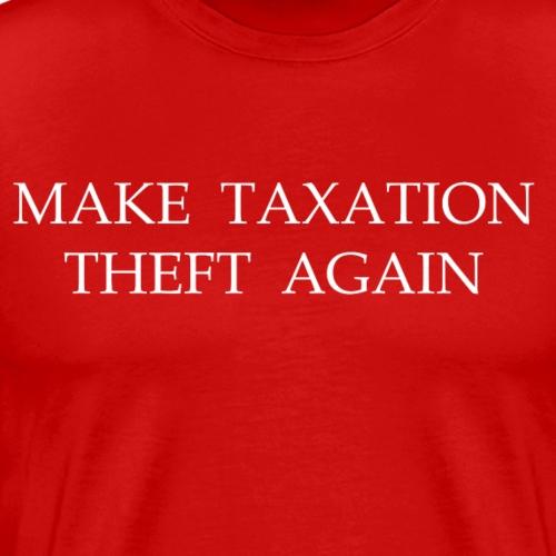 Make Taxation Theft Again MAGA - Männer Premium T-Shirt