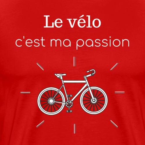 Le vélo, c'est ma passion 2 - T-shirt Premium Homme