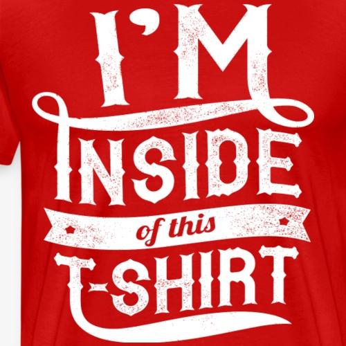 I Innsiden av denne T-skjorte - Premium T-skjorte for menn