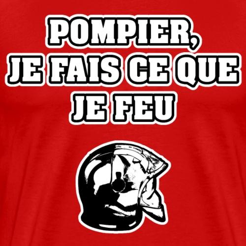 POMPIER, JE FAIS CE QUE JE FEU - JEUX DE MOTS - T-shirt Premium Homme