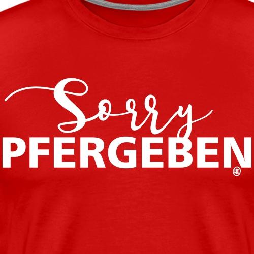 Sorry Pfergeben ! - Männer Premium T-Shirt