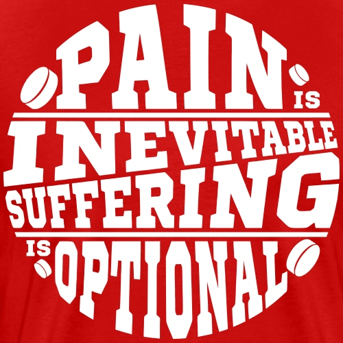 Pain is Inevitable Suffering is Optional (Hockey) - Men's Premium T-Shirt