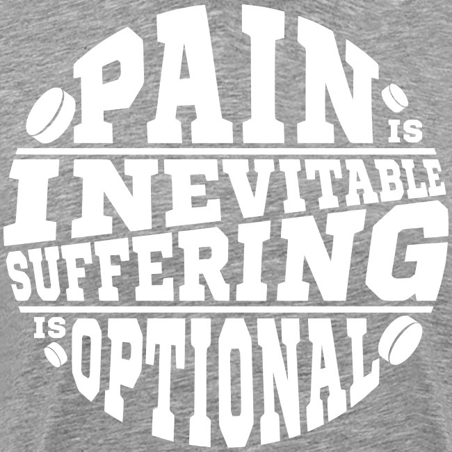 Pain is Inevitable Suffering is Optional (Hockey)