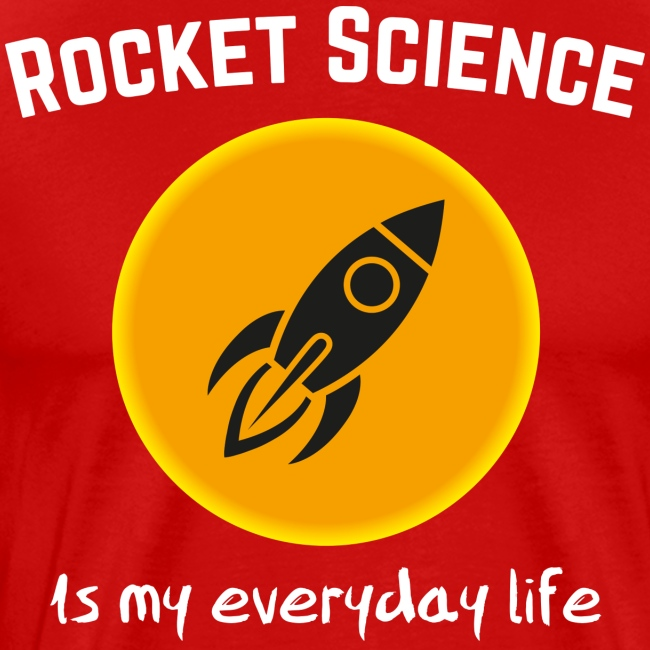 Rocket Science is my everyday life