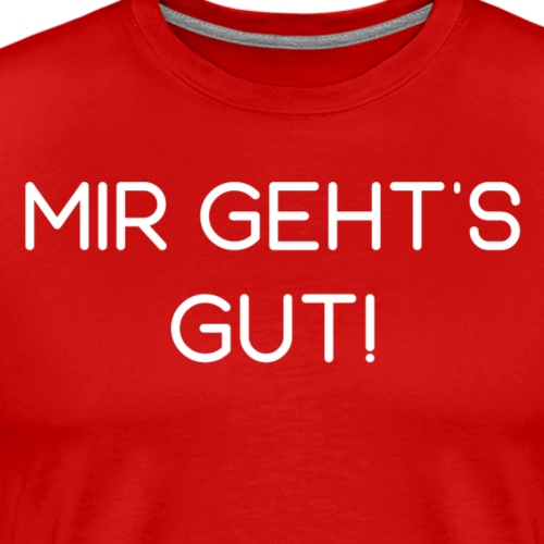 Mir gehts gut! - Männer Premium T-Shirt