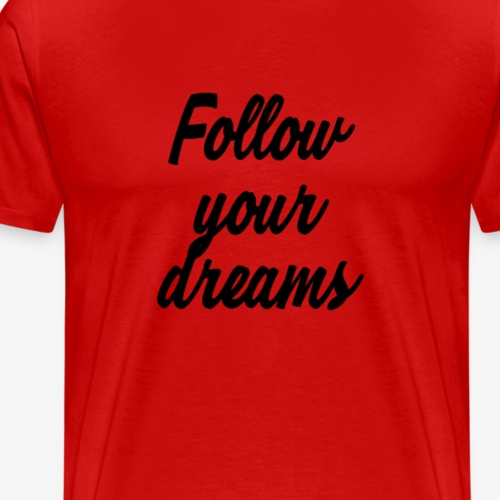 Follow your dreams - Männer Premium T-Shirt
