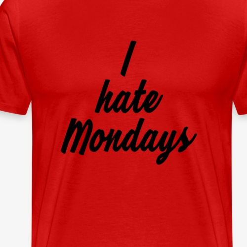 I hate Mondays - Männer Premium T-Shirt