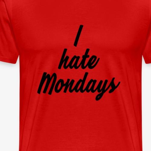 I hate Mondays - Männer Premium T-Shirt