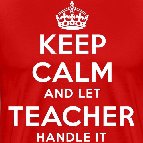 keep calm and let teacher handle it - Männer Premium T-Shirt