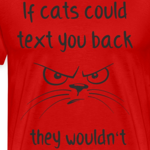 if cats could text you back - Männer Premium T-Shirt