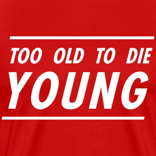 Too old to the young | White - Men's Premium T-Shirt
