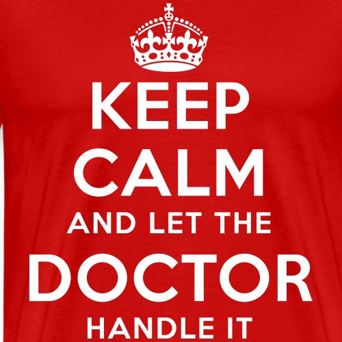 keep calm and let the doctor handle it - Männer Premium T-Shirt