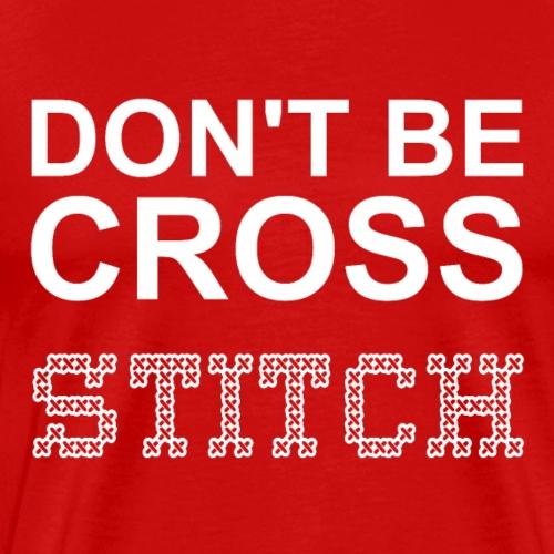 Don't Be Cross White Text - Men's Premium T-Shirt