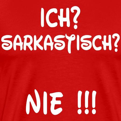 Nie sarkastisch - Männer Premium T-Shirt