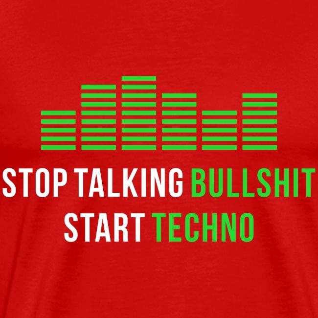 Stop talking Bullshit Start Techno