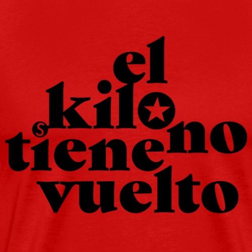 EL KILO NO TIENE VUELTO - Männer Premium T-Shirt