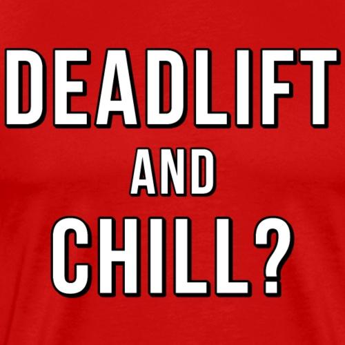 Deadlift and Chill - Men's Premium T-Shirt