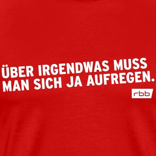 Über irgendwas muss man sich ja aufrege. rbb (w) - Männer Premium T-Shirt