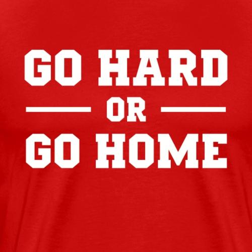 Go Hard or Go Home - Fitness Motivation - Männer Premium T-Shirt