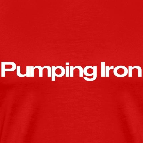 Pumping Iron - Männer Premium T-Shirt