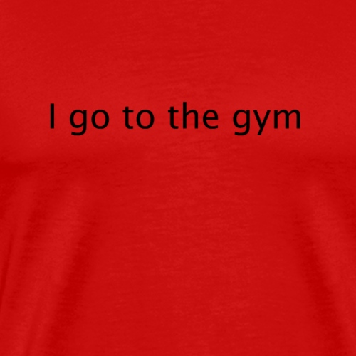 i go to the gym - Mannen Premium T-shirt