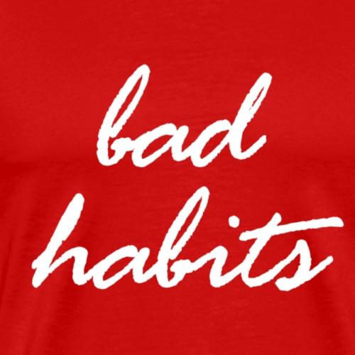 Bad Habits - Männer Premium T-Shirt